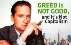 Greed is not good and its not capitalism