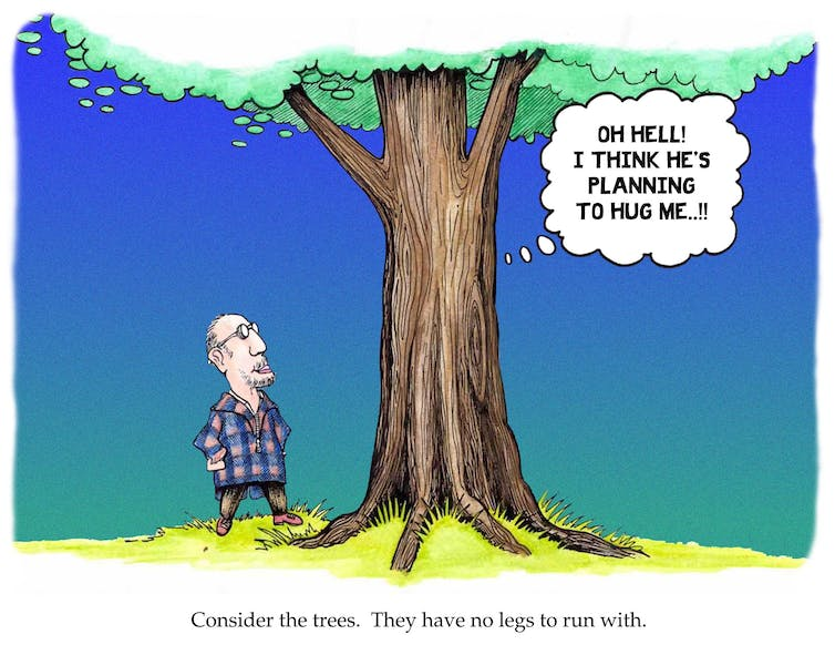 "Cartoon labelled ""Consider the trees. They have no legs to run with."
