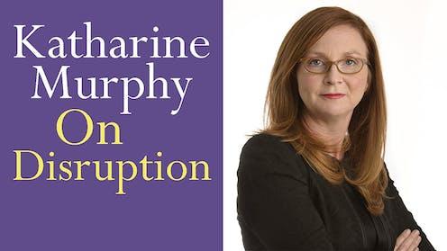 Politics Podcast: Katharine Murphy 'On Disruption'