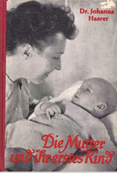 The German mother and her first child, published in 1934. According to Haarer, the goal of motherhood was to prepare children for submission to the Nazi community. Amazon