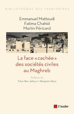 Ce texte est issu de « La face cachée des sociétés civiles au Maghreb : un espoir pour demain », d'Emmanuel Matteudi, Fatima Chadid et Martin Péricard qui vient de paraître aux éditions de l'Aube. Author provided