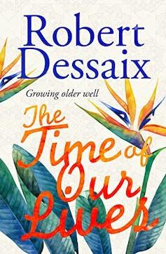 Review: Robert Dessaix on growing older well — a genial journey through a rich inner world
