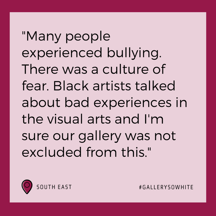 Black text on pink background reads: 'Many people experienced bullying. There was a culture of fear. Black artists talked about bad experiences in the visual arts and I'm sure our gallery was not excluded from this'