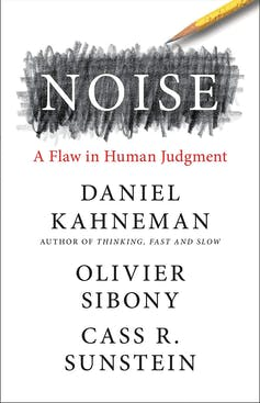 A Flaw in Human Judgment, by Daniel Kahneman, Olivier Sibony & Cass R. Sunstein (William Collins, 2021)